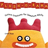 Plush-O-Rama: Curious Creatures for Immature Adults ~ Linda Kopp