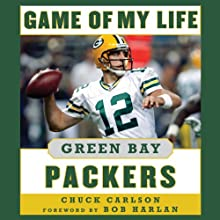 Game of My Life Green Bay Packers: Memorable Stories of Packers Football (       UNABRIDGED) by Chuck Carlson Narrated by Gary Littman