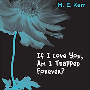 If I Love You, Am I Trapped Forever? | [M. E. Kerr]