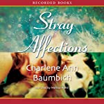 Stray Affections: A Snowglobe Connections Novel (       UNABRIDGED) by Charlene Ann Baumbich Narrated by Melissa Hurst