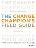 img - for The Change Champion's Field Guide: Strategies and Tools for Leading Change in Your Organization book / textbook / text book