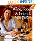 Wine, Food & Friends: Karen's Wine and Food Pairing Guide, Plus Over 100 Cooking Light Recipes