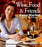 Wine, Food & Friends: Karens Wine and Food Pairing Guide, Plus Over 100 Cooking Light Recipes