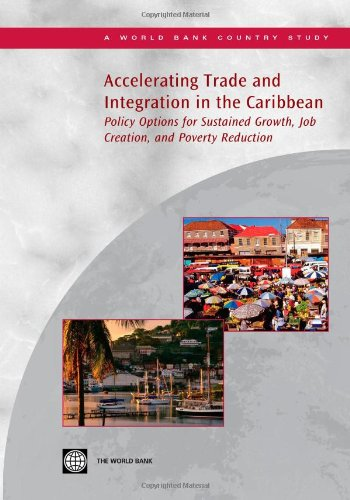 Accelerating Trade and Integration in the Caribbean: Policy Options for Sustained Growth, Job Creation, and Poverty Redu