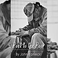 Poet to the Poor: Poetry of Hope for the Bottom One Percent Audiobook by John Kaniecki Narrated by Rob Saladino