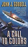 A Call to Colors: A Novel of the Leyte Gulf (0891418903) by John Gobbell