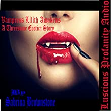 Vampress Lilith Awakens: A Threeesome Erotica Story | Livre audio Auteur(s) : Sabrina Brownstone Narrateur(s) : Sabrina Brownstone