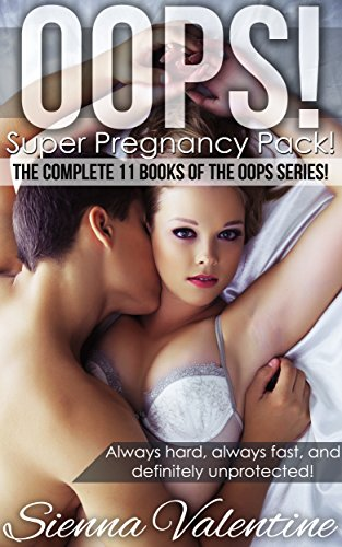 Oops! Super Pregnancy Pack! (11 Book Set of Steamy, Explicit, First Time Romances)