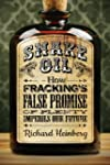 Snake Oil: How Fracking's Fals...