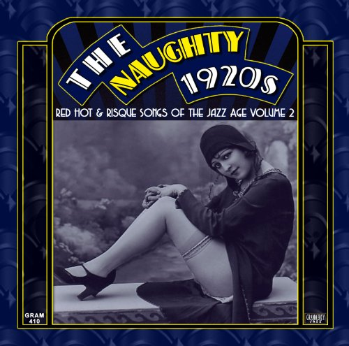 The Naughty 1920s: Red Hot &amp; Risque Songs Of The Jazz Age Volume 2 by Helen Kane,&#32;Ben Selvin,&#32;Coon-Sanders' Original Nighthawk Orchestra,&#32;Ben Bernie and LibHolman
