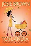 Totlandia: Book 1 (Humorous Contemporary Womens Fiction): The Onesies - Fall