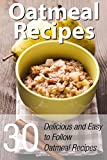 Oatmeal Recipes: 30 Delicious and Easy to Follow Oatmeal Recipes