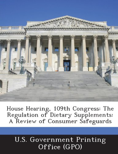 House Hearing, 109Th Congress: The Regulation Of Dietary Supplements: A Review Of Consumer Safeguards