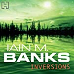 Inversions (       UNABRIDGED) by Iain M. Banks Narrated by Peter Kenny