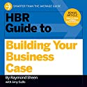 HBR Guide to Building Your Business Case (       UNABRIDGED) by Raymond Sheen, Amy Gallo Narrated by Jonathan Yen