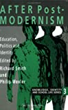 Richard Smith After Postmodernism: Education, Politics And Identity (Knowledge, Identity & School Life)