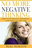img - for No More Negative Thinking: How to Be Positive, Happy, and Optimistic All the Time (Achieve Success and Happiness in Record Time) (Positive Thinking and Personal Development Book 1) book / textbook / text book