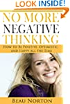 No More Negative Thinking: How to Be...