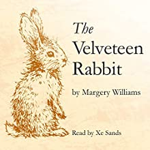 The Velveteen Rabbit Audiobook by Margery Williams Narrated by Xe Sands