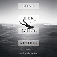 Love Her Wild: Poems | Livre audio Auteur(s) : Atticus Poetry Narrateur(s) : Atticus Poetry