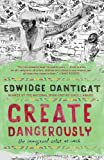 Create Dangerously: The Immigrant Artist at Work (Vintage Contemporaries) (0307946436) by Danticat, Edwidge