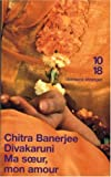 echange, troc Chitra-Banerjee Divakaruni - Ma soeur, mon amour