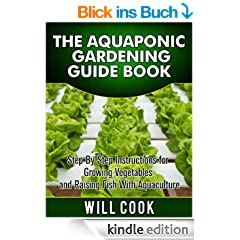 The Aquaponic Gardening Guidebook: Step By Step Instructions For Growing Vegetables and Raising Fish With Aquaculture (Hydroponic Gardening Book 2) (English Edition)