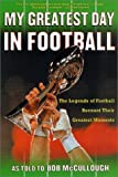 img - for My Greatest Day in Football: The Legends of Football Recount Their Greatest Moments by McCullough, Bob (2002) Paperback book / textbook / text book