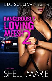 Dangerously Loving Meesh 2 (Meesh, Myself and I)