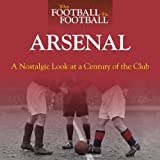 When Football Was Football:  Arsenal: A Nostalgic Look at a Century of the Club