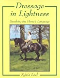 Dressage in Lightness: Speaking the Horse's Language