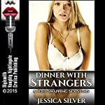 Dinner With Strangers: A Wife Swapping Sex Story | Jessica Silver