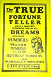 img - for The True Fortune Teller Gives a Complete Interpretation of all Dreams Including Numbers, Weather Numbers, Birthday Numbers Also Numerology Simplified book / textbook / text book