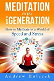 Meditation in the iGeneration: How to Meditate in a World of Speed and Stress