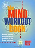 The Mind Workout Book: 150 Exercises to Train Your Brain to the Peak of Perfection
