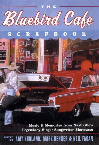 The Bluebird Cafe Scrapbook: Music and Memories from Nashville's Legendary Singer-Songwriter Showcase, Amy Kurland