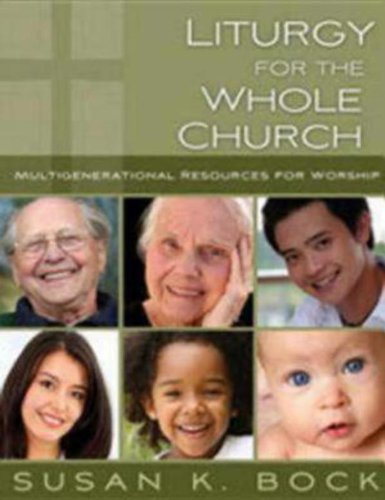 Liturgy for the Whole Church Multigenerational Resources for Worship089870040X