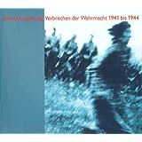 Vernichtungskrieg. Verbrechen der Wehrmacht 1941 bis 1944. Ausstellungskatalog