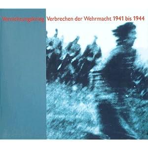Vernichtungskrieg, Verbrechen der Wehrmacht 1941 bis 1944