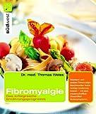 Fibromyalgie: Das erfolgreiche Ernährungsprogramm: Das erfolgreiche Ernährungsprogramm. Reizarm und andere Fibromyalgie-Beschwerden durch richtige ... wissenschaftlich überprüften Stufenprogramm
