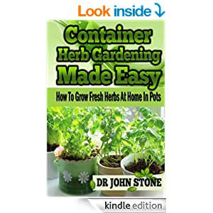 Container Herb Gardening Made Easy: How To Grow Fresh ...