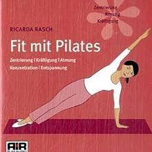 Fit mit Pilates. Zentrierung, Kräftigung, Atmung, Konzentration, Entspannung Hörbuch von Ricarda Rasch Gesprochen von: Ricarda Rasch