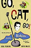 Go Cat Go!: The Life and Times of Carl Perkins