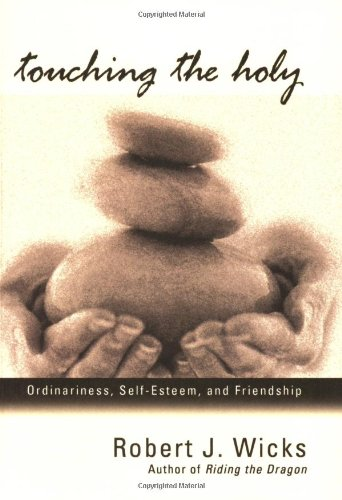 Touching the Holy: Ordinariness, Self-Esteem, and Friendship, Robert J. Wicks
