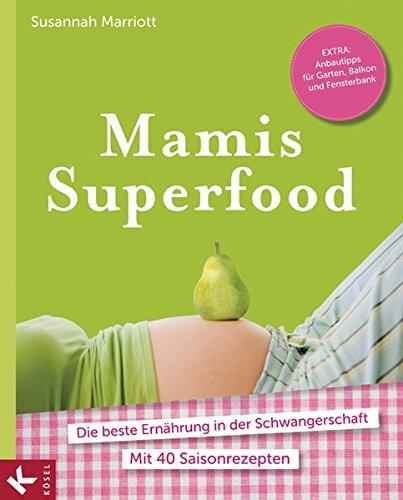 mamis-superfood-die-beste-ernahrung-in-der-schwangerschaft-mit-40-saisonrezepten