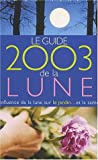 Le Guide 2003 de la Lune : Influence de la lune sur le jardin.. et la sant