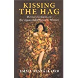 Kissing the Hag: The Dark Goddess and the Unacceptable Nature of Womenby Emma Restall-Orr
