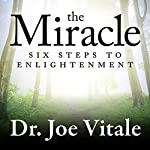 The Miracle: Six Steps to Enlightenment | Joe Vitale