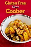 Gluten Free Slow Cooker: Gluten Free Slow Cooker Recipes For Soup, Stews, Chili And Roasts-Save Time, Money And Please The Whole Family Through Gluten ... Gluten Free Slow Cooking, Wheat Belly Diet)