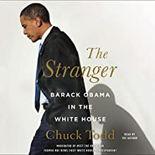 The Stranger: Barack Obama in the White House (       UNABRIDGED) by Chuck Todd Narrated by Chuck Todd